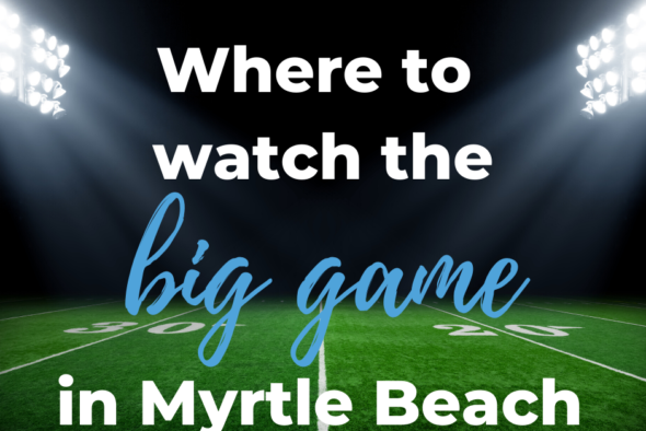 image of football field with words reading where to watch the big game in myrtle beach